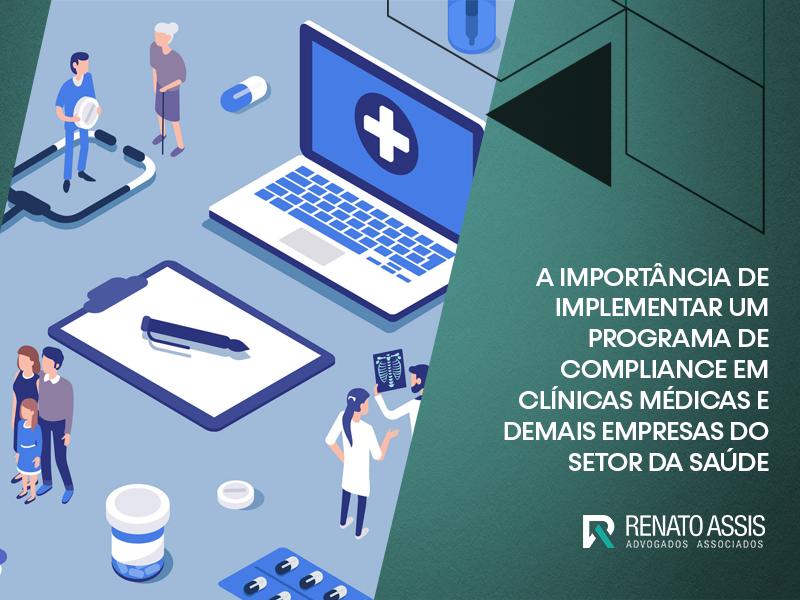 A IMPORTÂNCIA DE IMPLEMENTAR UM PROGRAMA DE COMPLIANCE EM CLÍNICAS MÉDICAS E DEMAIS EMPRESAS DO SETOR DA SAÚDE