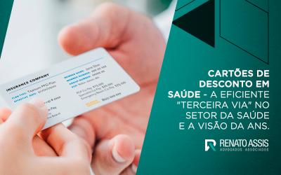 """CARTÕES DE DESCONTO EM SAÚDE – A EFICIENTE """"TERCEIRA VIA"""" NO SETOR DA SAÚDE, E A VISÃO DA ANS"""
